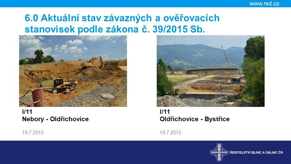www.rsd.cz I/11 Nebory - Oldřichovice 19.7.2015 I/11 Oldřichovice - Bystřice 19.7.2015 6.0 Aktuální stav závazných a ověřovacích stanovisek podle zákona č.