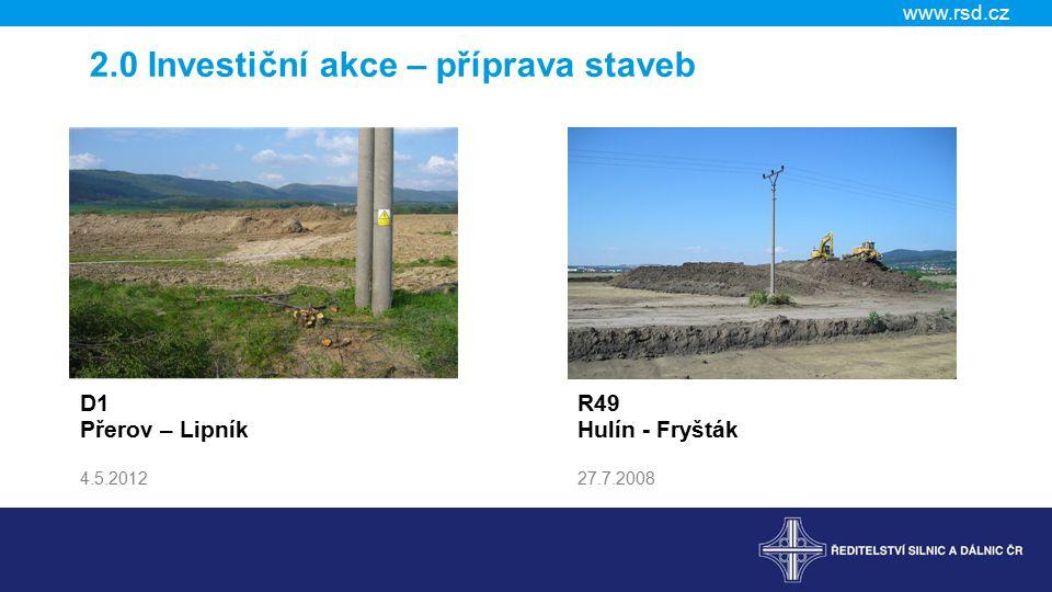 www.rsd.cz D1 Přerov – Lipník 4.5.2012 R49 Hulín - Fryšták 27.7.2008 2.0 Investiční akce – příprava staveb