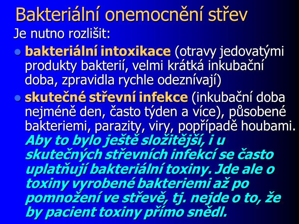 Bakteriální onemocnění střev Je nutno rozlišit: bakteriální intoxikace (otravy jedovatými produkty bakterií, velmi krátká inkubační doba, zpravidla ry