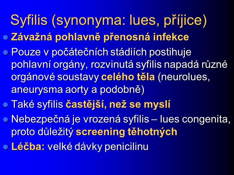 Syfilis (synonyma: lues, příjice) Závažná pohlavně přenosná infekce Závažná pohlavně přenosná infekce Pouze v počátečních stádiích postihuje pohlavní