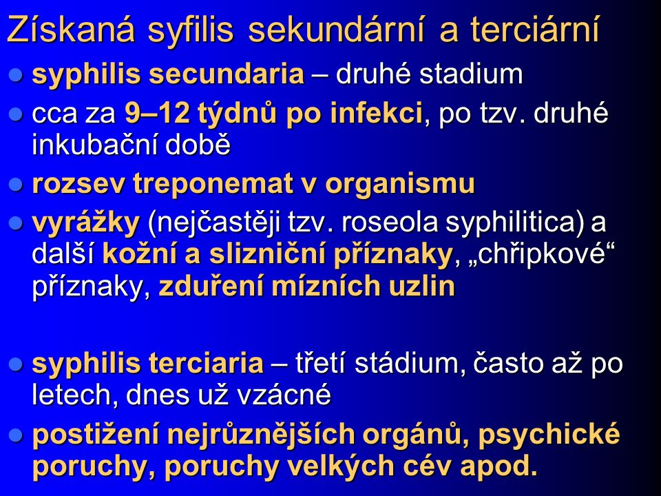 Získaná syfilis sekundární a terciární syphilis secundaria – druhé stadium syphilis secundaria – druhé stadium cca za 9–12 týdnů po infekci, po tzv. d