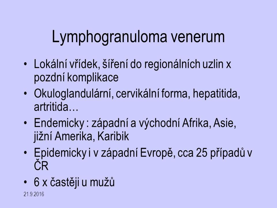 Lymphogranuloma venerum Lokální vřídek, šíření do regionálních uzlin x pozdní komplikace Okuloglandulární, cervikální forma, hepatitida, artritida… En