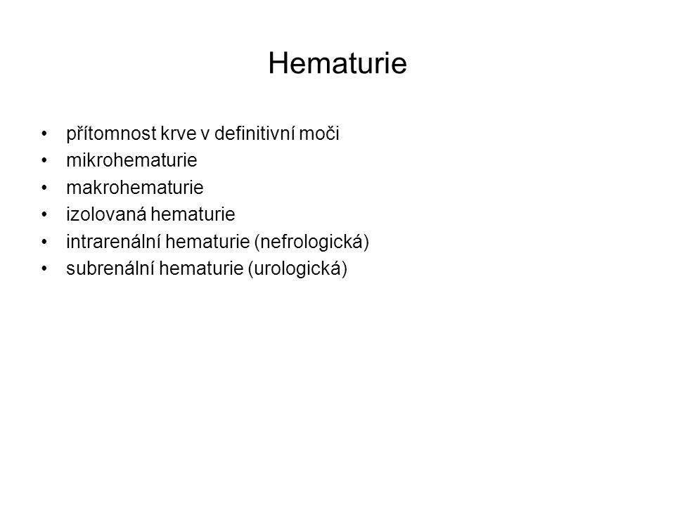 Hematurie přítomnost krve v definitivní moči mikrohematurie makrohematurie izolovaná hematurie intrarenální hematurie (nefrologická) subrenální hematu