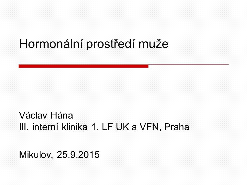 Hormonální prostředí muže Václav Hána III. interní klinika 1. LF UK a VFN, Praha Mikulov, 25.9.2015