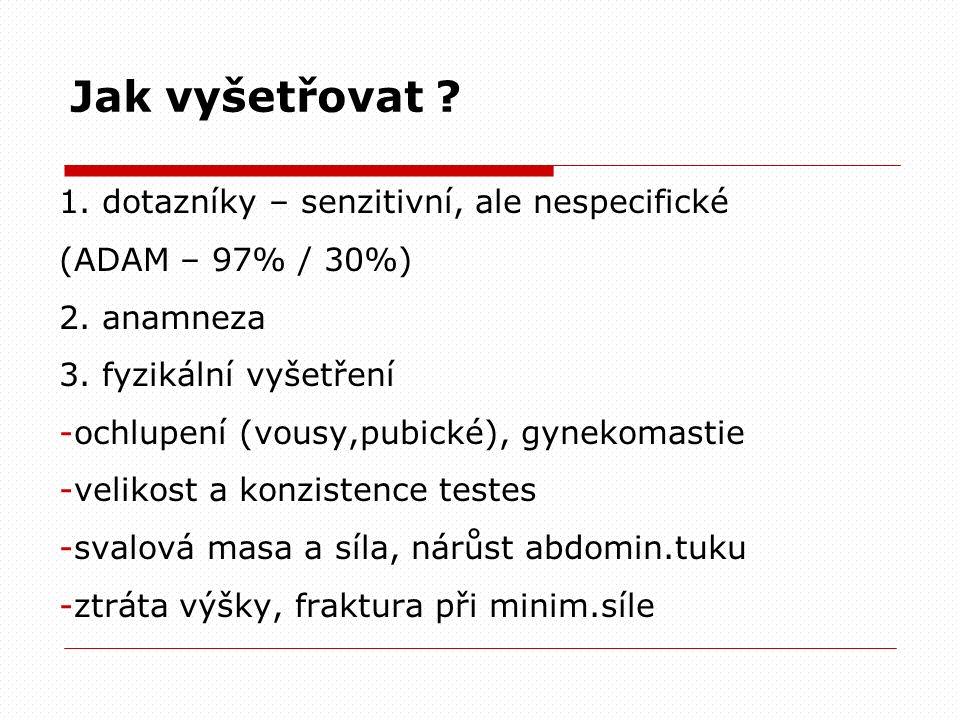 Jak vyšetřovat . 1. dotazníky – senzitivní, ale nespecifické (ADAM – 97% / 30%) 2.