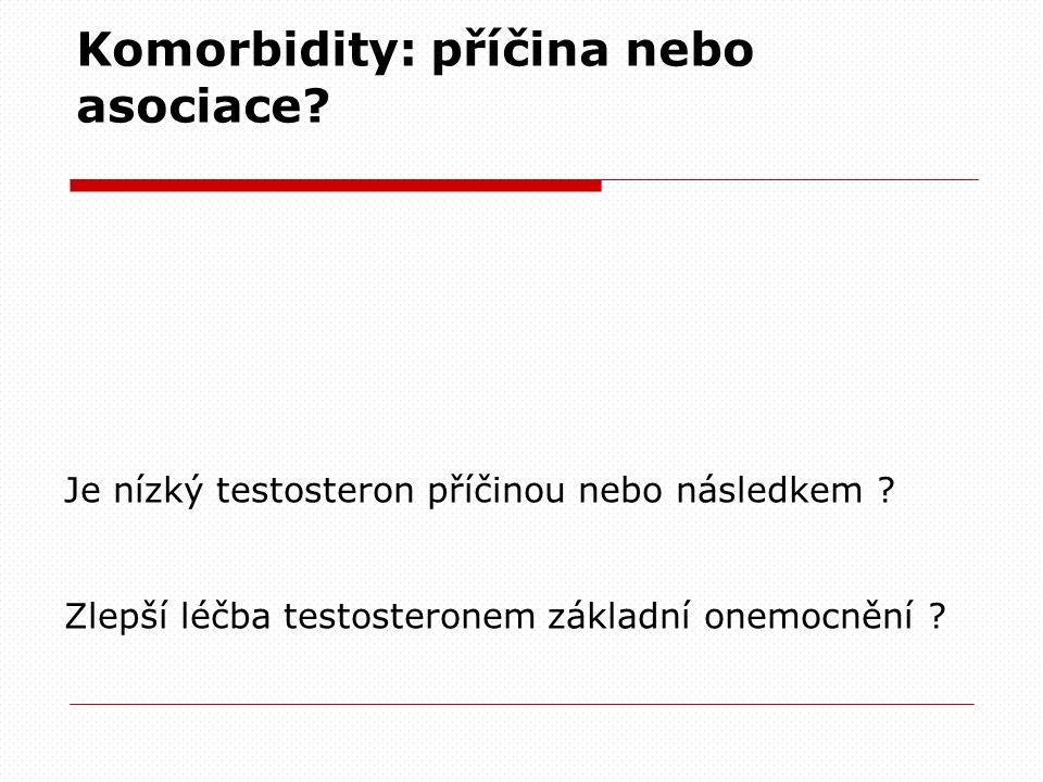 Komorbidity: příčina nebo asociace? Je nízký testosteron příčinou nebo následkem ? Zlepší léčba testosteronem základní onemocnění ?