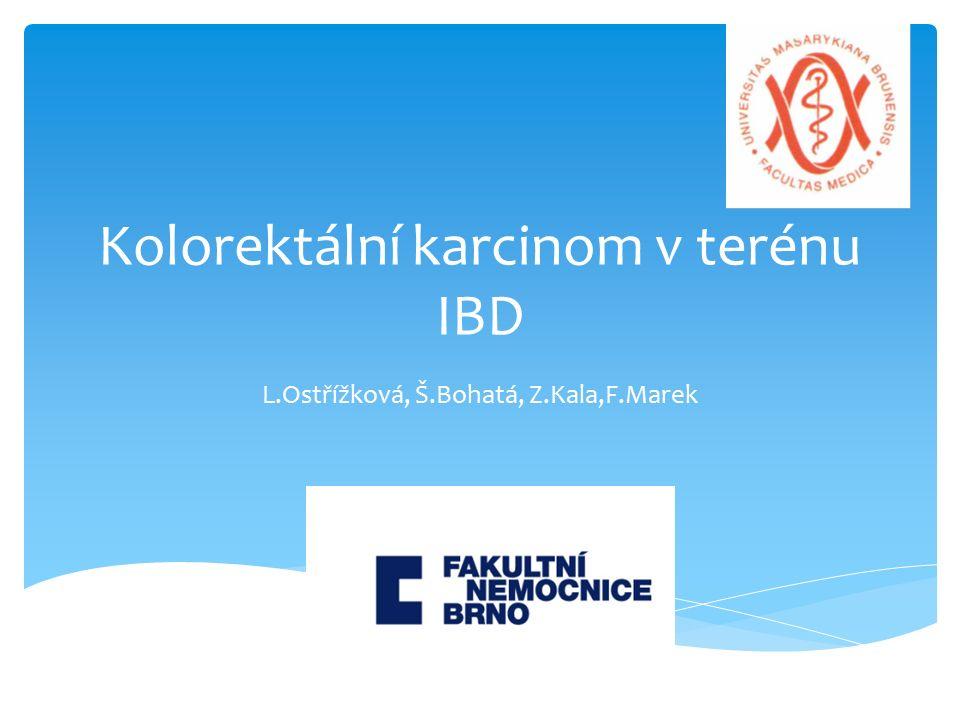 Kolorektální karcinom v terénu IBD L.Ostřížková, Š.Bohatá, Z.Kala,F.Marek