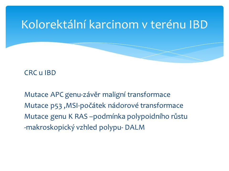 CRC u IBD Mutace APC genu-závěr maligní transformace Mutace p53,MSI-počátek nádorové transformace Mutace genu K RAS –podmínka polypoidního růstu -makroskopický vzhled polypu- DALM Kolorektální karcinom v terénu IBD