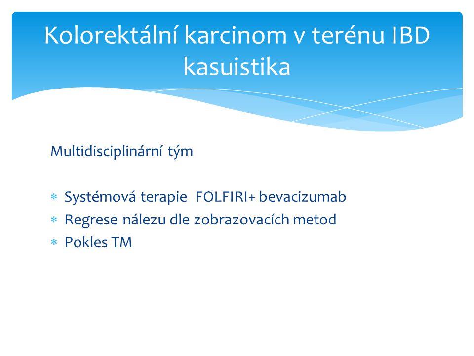 Multidisciplinární tým  Systémová terapie FOLFIRI+ bevacizumab  Regrese nálezu dle zobrazovacích metod  Pokles TM Kolorektální karcinom v terénu IBD kasuistika