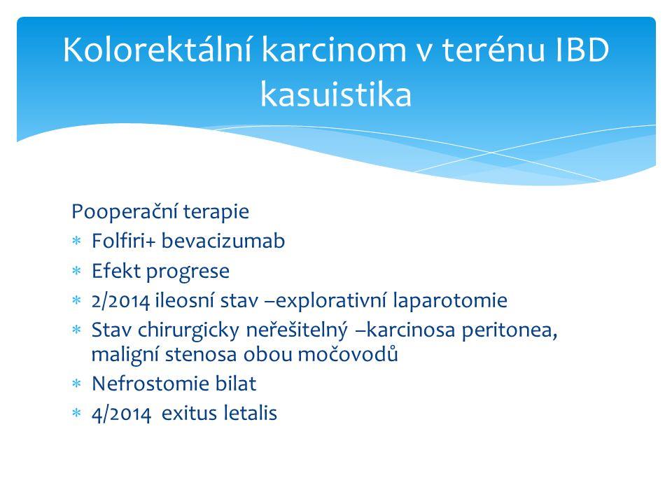 Pooperační terapie  Folfiri+ bevacizumab  Efekt progrese  2/2014 ileosní stav –explorativní laparotomie  Stav chirurgicky neřešitelný –karcinosa peritonea, maligní stenosa obou močovodů  Nefrostomie bilat  4/2014 exitus letalis Kolorektální karcinom v terénu IBD kasuistika