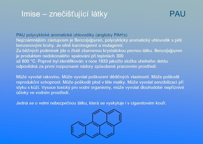 PAU polycyklické aromatické uhlovodíky (anglicky PAH's) Nejznámnějším zástupcem je Benzo[a]pyren, polycyklický aromatický uhlovodík s pěti benzenovými kruhy.