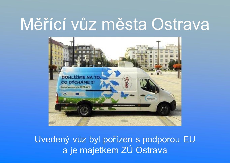 Měřící vůz města Ostrava Uvedený vůz byl pořízen s podporou EU a je majetkem ZÚ Ostrava