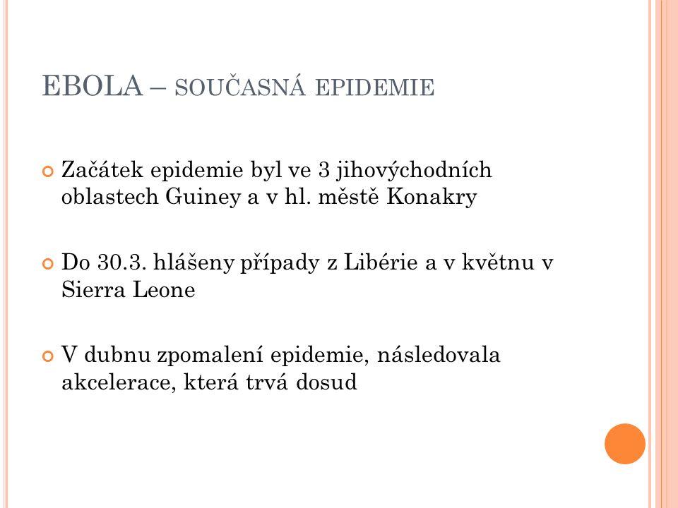 EBOLA – SOUČASNÁ EPIDEMIE Začátek epidemie byl ve 3 jihovýchodních oblastech Guiney a v hl.
