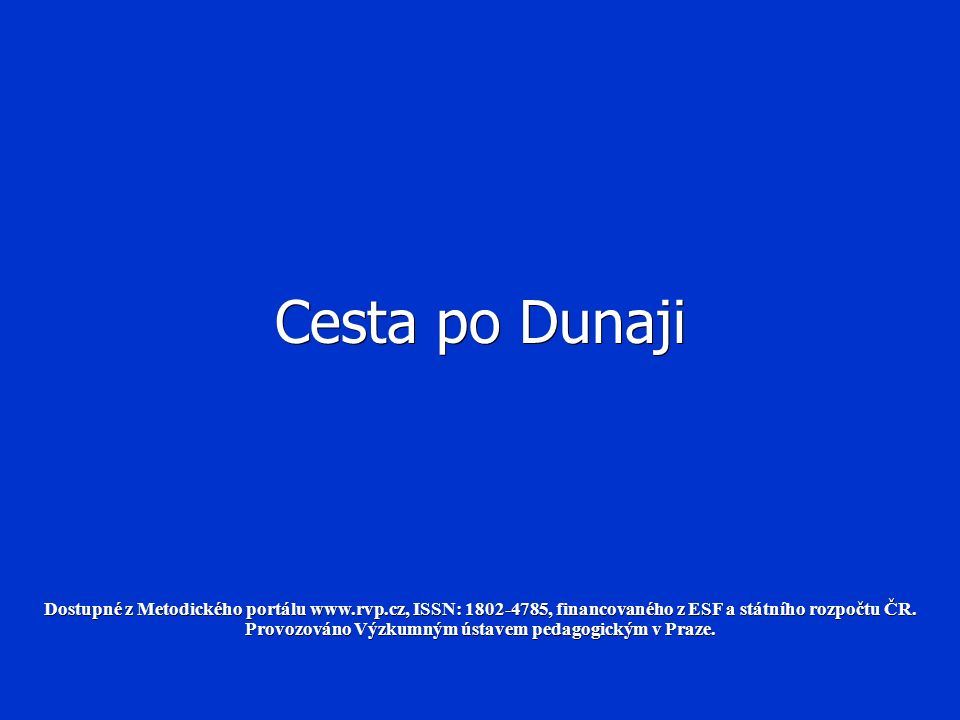 Cesta po Dunaji Dostupné z Metodického portálu www.rvp.cz, ISSN: 1802-4785, financovaného z ESF a státního rozpočtu ČR.