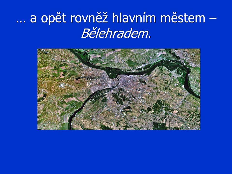 … a opět rovněž hlavním městem – Bělehradem.