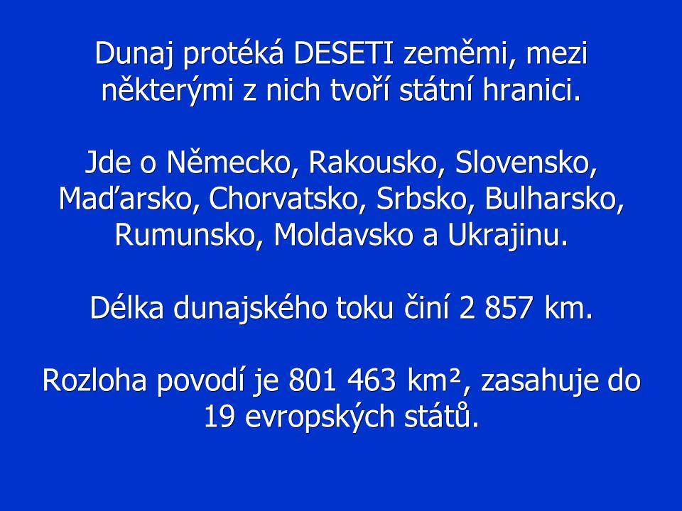 Dunaj protéká DESETI zeměmi, mezi některými z nich tvoří státní hranici. Jde o Německo, Rakousko, Slovensko, Maďarsko, Chorvatsko, Srbsko, Bulharsko,