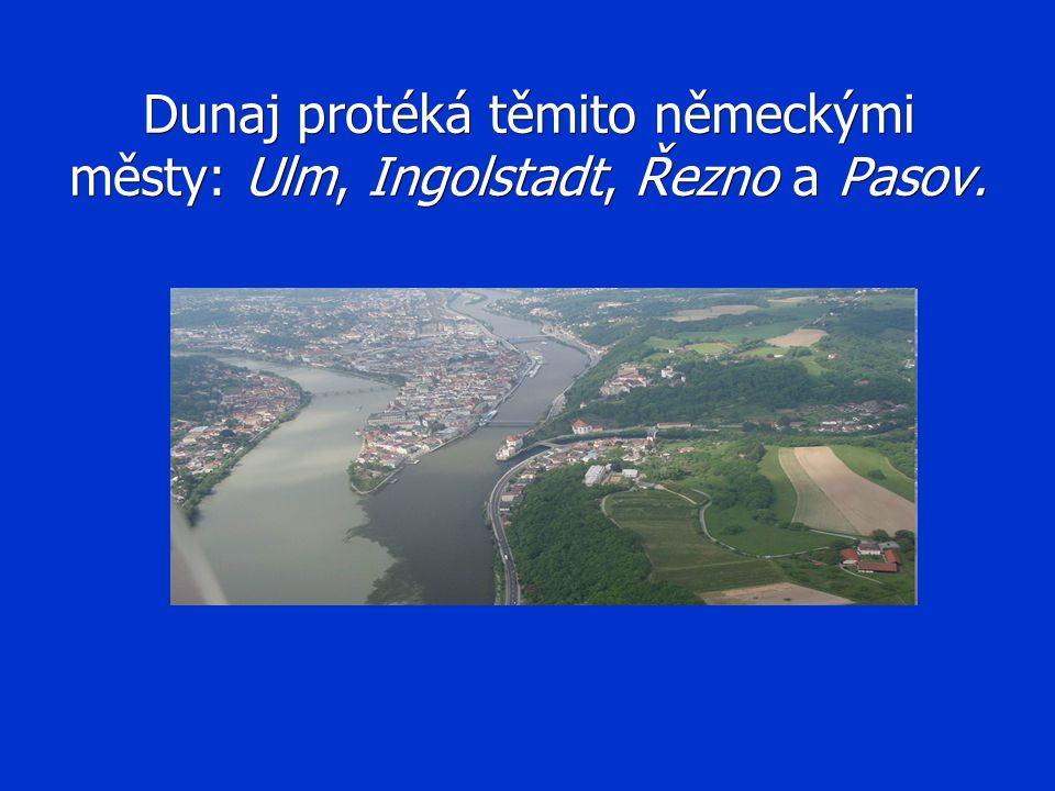 Dunaj protéká těmito německými městy: Ulm, Ingolstadt, Řezno a Pasov.