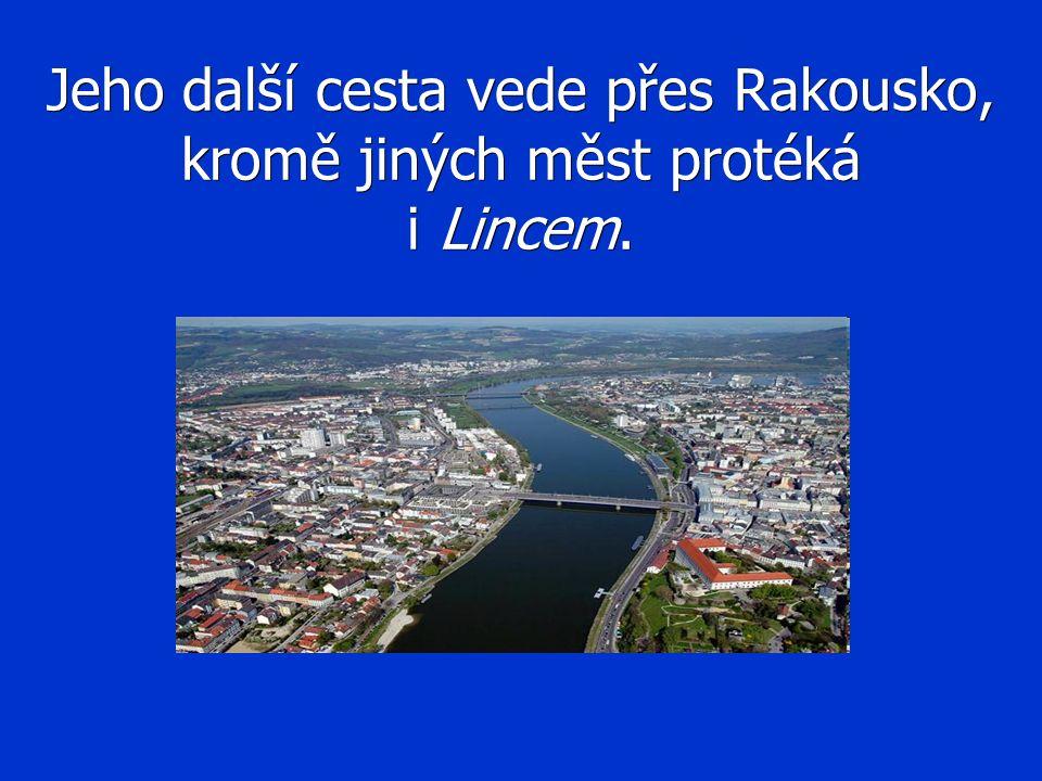 Jeho další cesta vede přes Rakousko, kromě jiných měst protéká i Lincem.