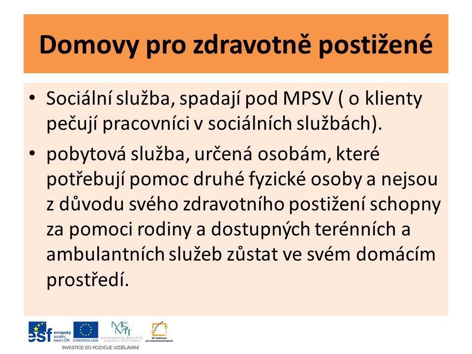 Domovy pro zdravotně postižené Sociální služba, spadají pod MPSV ( o klienty pečují pracovníci v sociálních službách).