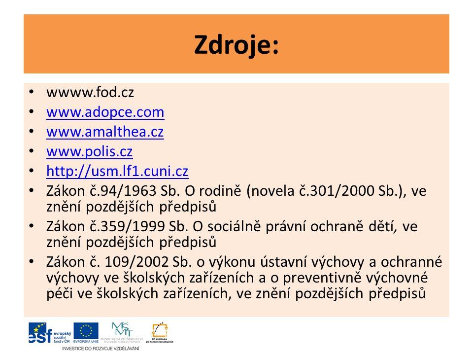 Zdroje: wwww.fod.cz www.adopce.com www.amalthea.cz www.polis.cz http://usm.lf1.cuni.cz Zákon č.94/1963 Sb.