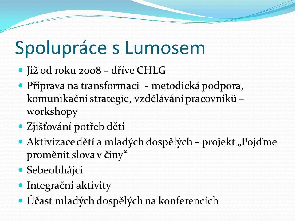 Spolupráce s Lumosem Již od roku 2008 – dříve CHLG Příprava na transformaci - metodická podpora, komunikační strategie, vzdělávání pracovníků – worksh