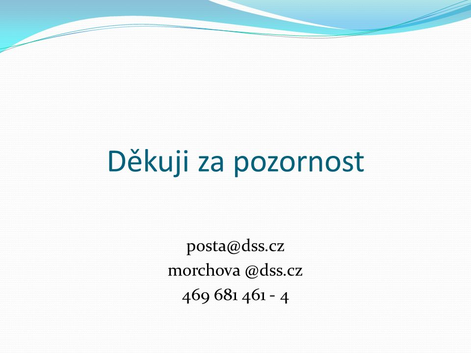 Děkuji za pozornost posta@dss.cz morchova @dss.cz 469 681 461 - 4