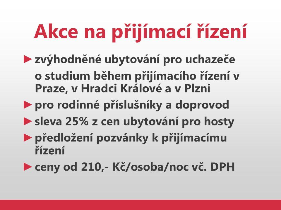 Akce na přijímací řízení ► zvýhodněné ubytování pro uchazeče o studium během přijímacího řízení v Praze, v Hradci Králové a v Plzni ► pro rodinné přís