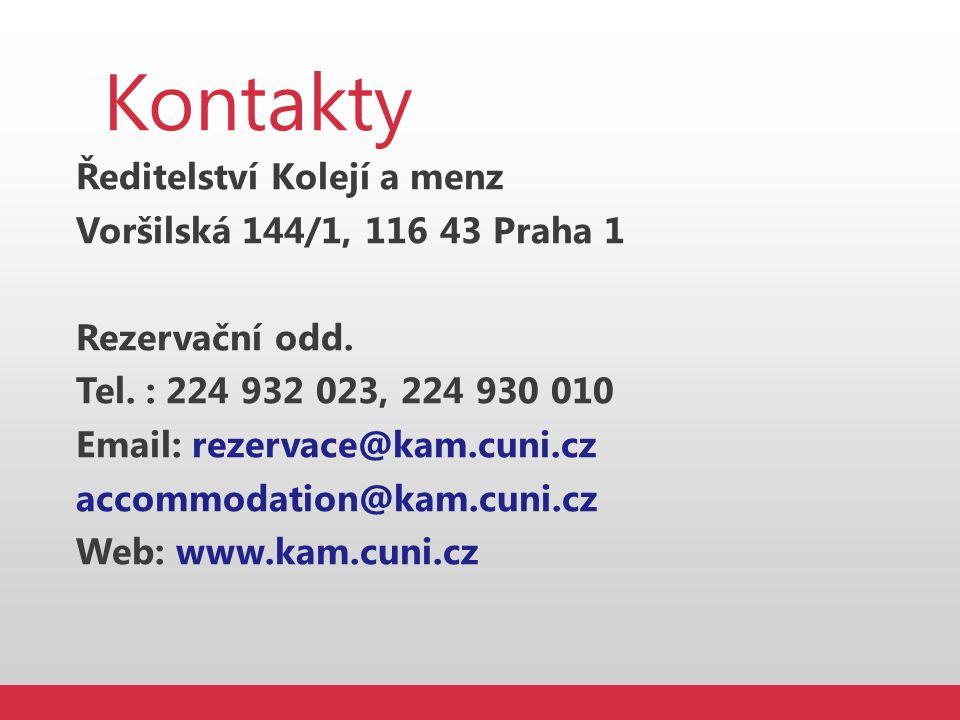 Kontakty Ředitelství Kolejí a menz Voršilská 144/1, 116 43 Praha 1 Rezervační odd. Tel. : 224 932 023, 224 930 010 Email: rezervace@kam.cuni.cz accomm