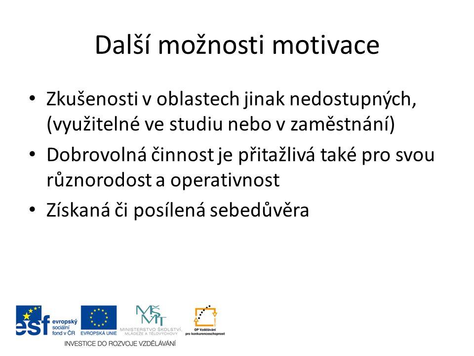 Další možnosti motivace Zkušenosti v oblastech jinak nedostupných, (využitelné ve studiu nebo v zaměstnání) Dobrovolná činnost je přitažlivá také pro