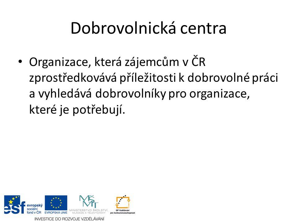 Dobrovolnická centra Organizace, která zájemcům v ČR zprostředkovává příležitosti k dobrovolné práci a vyhledává dobrovolníky pro organizace, které je