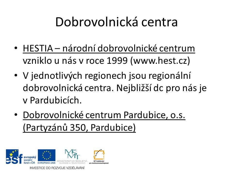 Dobrovolnická centra HESTIA – národní dobrovolnické centrum vzniklo u nás v roce 1999 (www.hest.cz) V jednotlivých regionech jsou regionální dobrovoln