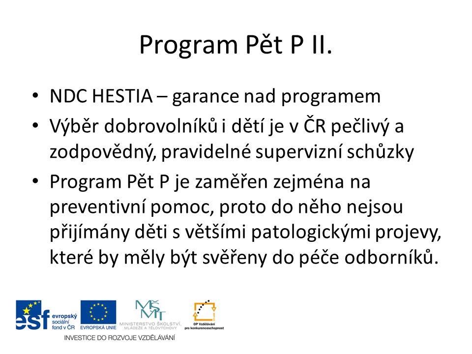 Program Pět P II. NDC HESTIA – garance nad programem Výběr dobrovolníků i dětí je v ČR pečlivý a zodpovědný, pravidelné supervizní schůzky Program Pět