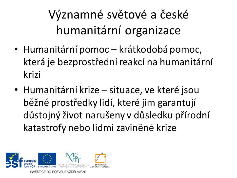Významné světové a české humanitární organizace Humanitární pomoc – krátkodobá pomoc, která je bezprostřední reakcí na humanitární krizi Humanitární k