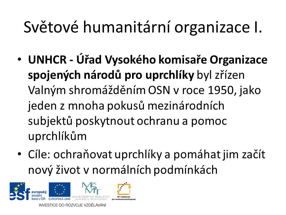 Světové humanitární organizace I. UNHCR - Úřad Vysokého komisaře Organizace spojených národů pro uprchlíky byl zřízen Valným shromážděním OSN v roce 1