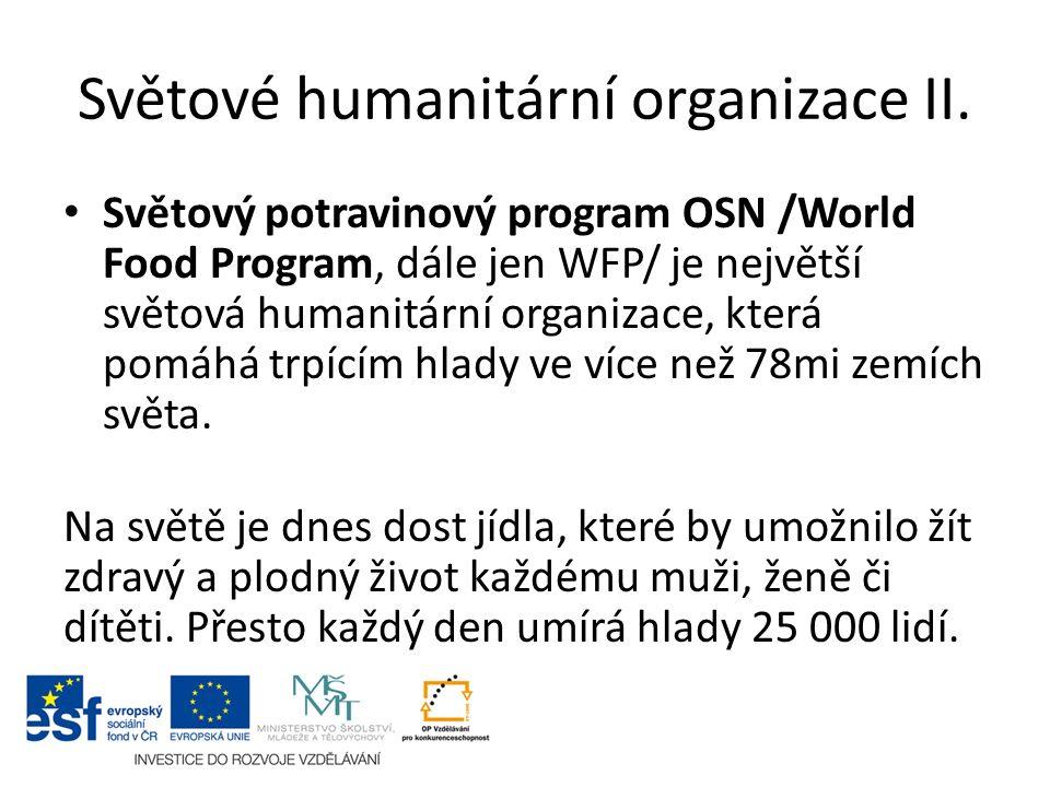 Světové humanitární organizace II. Světový potravinový program OSN /World Food Program, dále jen WFP/ je největší světová humanitární organizace, kter