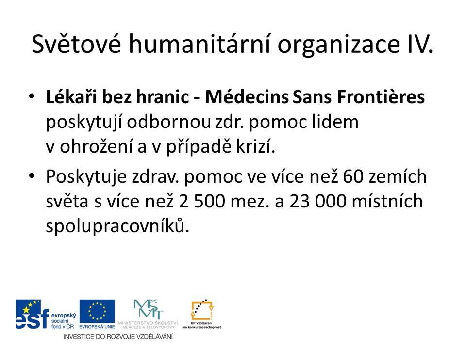 Světové humanitární organizace IV. Lékaři bez hranic - Médecins Sans Frontières poskytují odbornou zdr. pomoc lidem v ohrožení a v případě krizí. Posk
