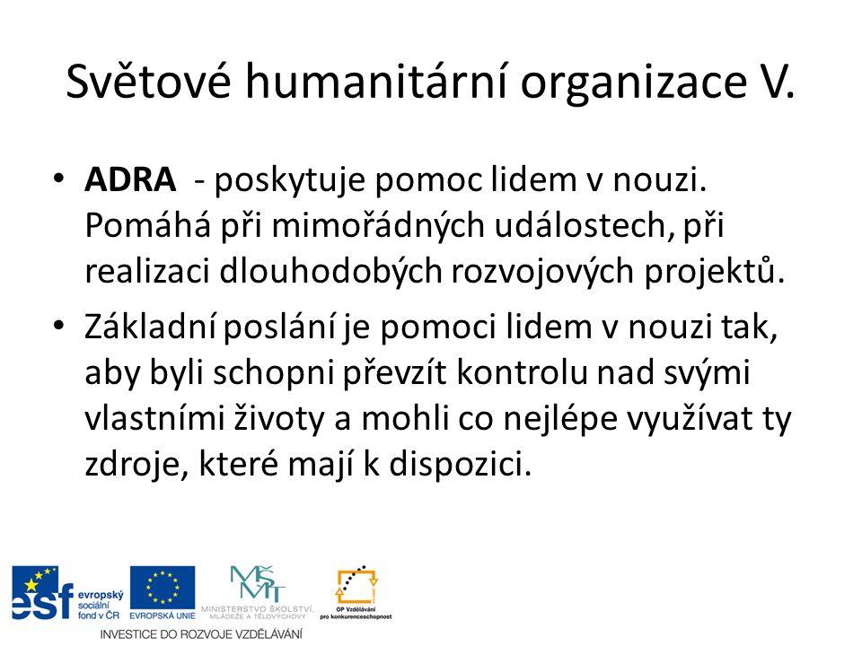 Světové humanitární organizace V. ADRA - poskytuje pomoc lidem v nouzi. Pomáhá při mimořádných událostech, při realizaci dlouhodobých rozvojových proj