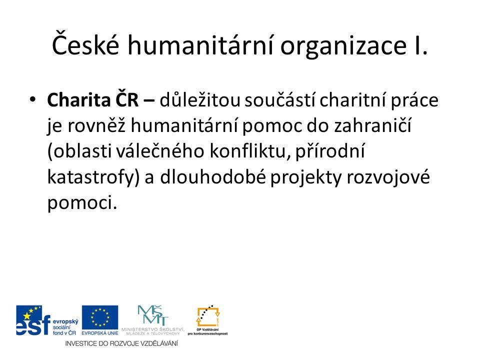 České humanitární organizace I. Charita ČR – důležitou součástí charitní práce je rovněž humanitární pomoc do zahraničí (oblasti válečného konfliktu,