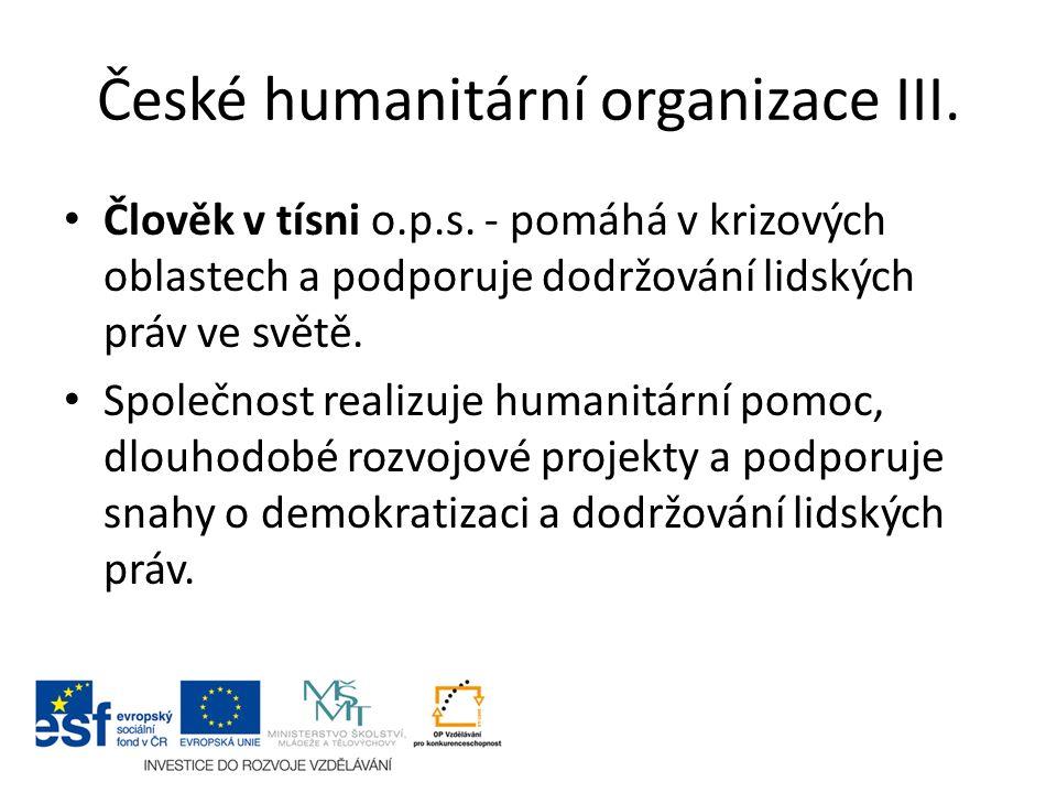 České humanitární organizace III. Člověk v tísni o.p.s. - pomáhá v krizových oblastech a podporuje dodržování lidských práv ve světě. Společnost reali