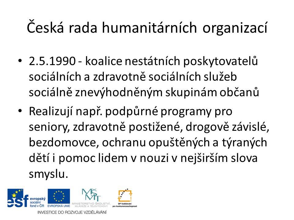 Česká rada humanitárních organizací 2.5.1990 - koalice nestátních poskytovatelů sociálních a zdravotně sociálních služeb sociálně znevýhodněným skupin