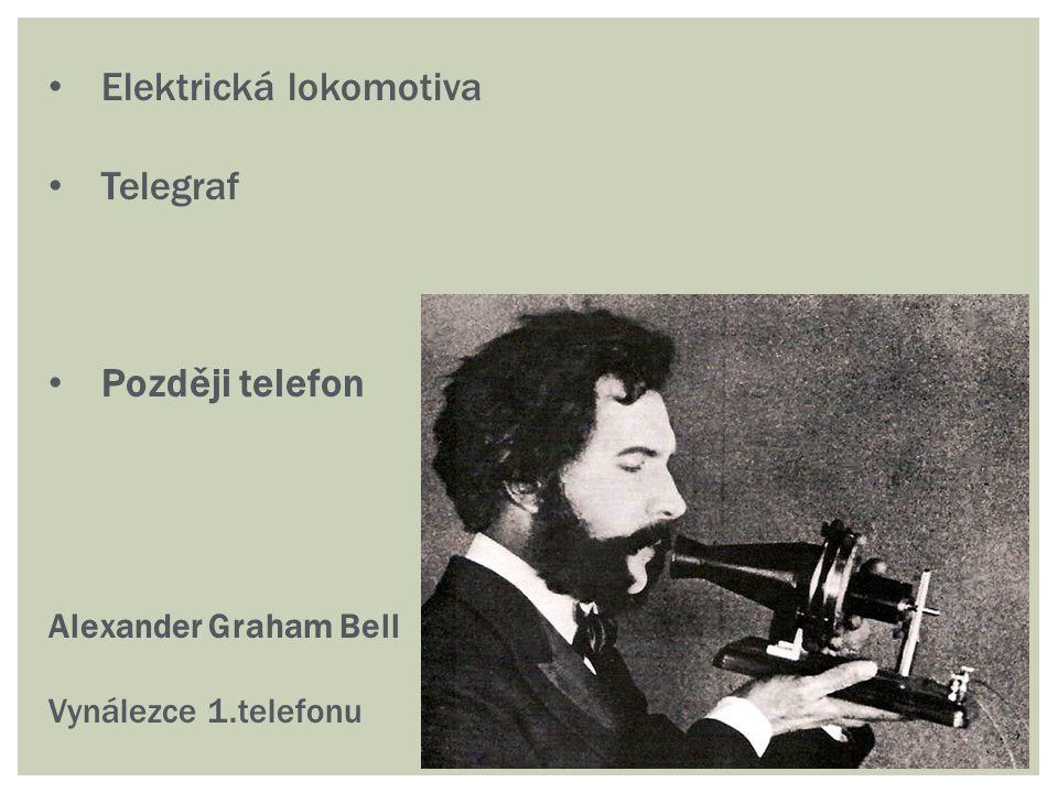 Elektrická lokomotiva Telegraf Později telefon Alexander Graham Bell Vynálezce 1.telefonu