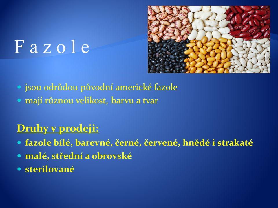 jsou odrůdou původní americké fazole mají různou velikost, barvu a tvar Druhy v prodeji: fazole bílé, barevné, černé, červené, hnědé i strakaté malé, střední a obrovské sterilované