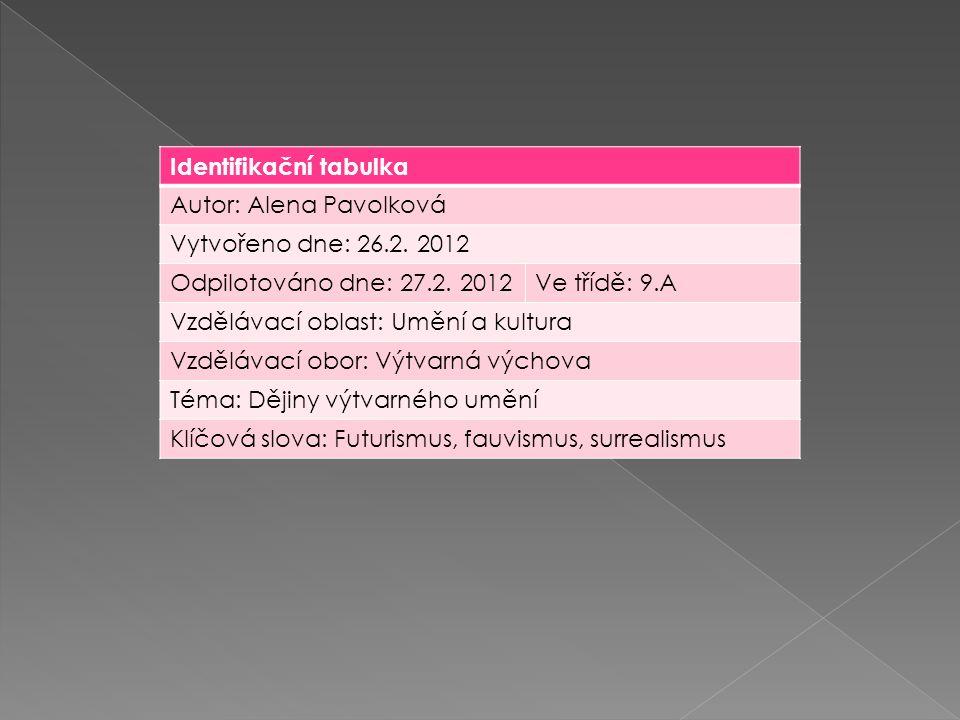 Identifikační tabulka Autor: Alena Pavolková Vytvořeno dne: 26.2. 2012 Odpilotováno dne: 27.2. 2012Ve třídě: 9.A Vzdělávací oblast: Umění a kultura Vz