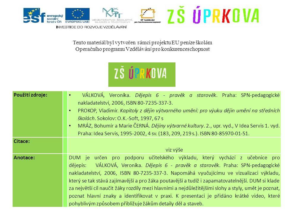Použití zdroje: VÁLKOVÁ, Veronika. Dějepis 6 - pravěk a starověk. Praha: SPN-pedagogické nakladatelství, 2006, ISBN 80-7235-337-3. PROKOP, Vladimír. K