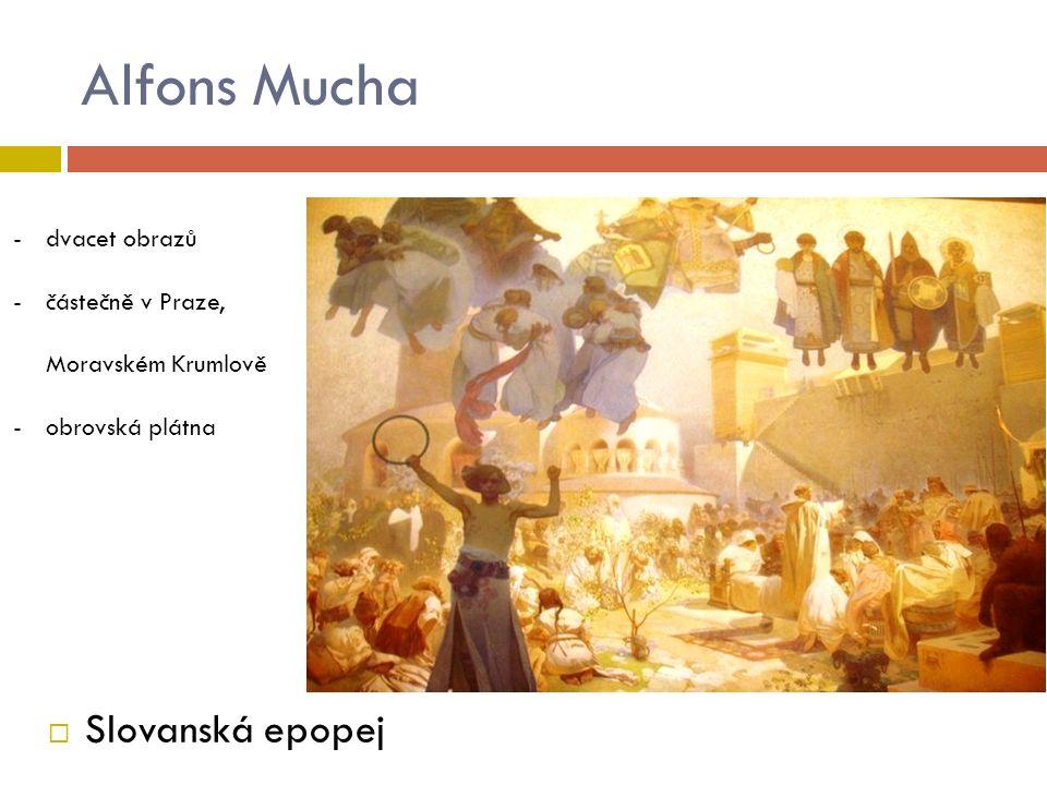 Alfons Mucha  Slovanská epopej -dvacet obrazů -částečně v Praze, Moravském Krumlově -obrovská plátna