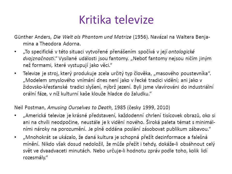 "Kritika televize Günther Anders, Die Welt als Phantom und Matrize (1956). Navázal na Waltera Benja- mina a Theodora Adorna. ""To specifické v této situ"