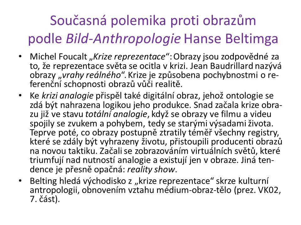 """Současná polemika proti obrazům podle Bild-Anthropologie Hanse Beltimga Michel Foucalt """"Krize reprezentace"""": Obrazy jsou zodpovědné za to, že reprezen"""