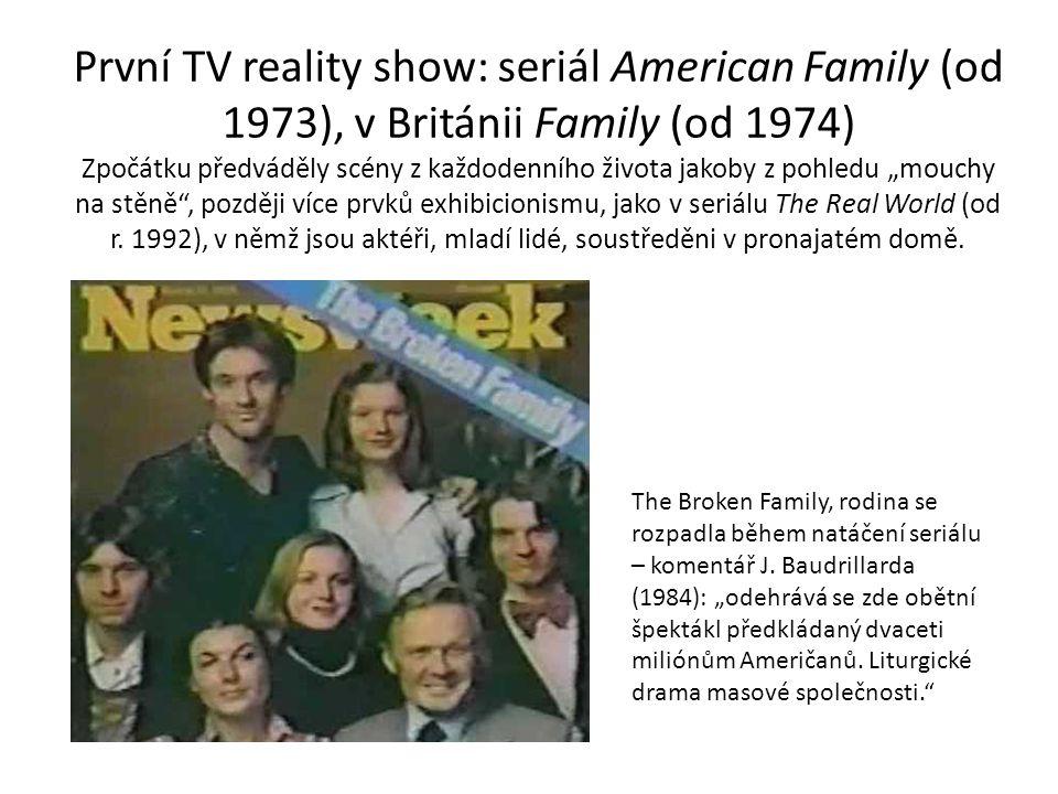 První TV reality show: seriál American Family (od 1973), v Británii Family (od 1974) Zpočátku předváděly scény z každodenního života jakoby z pohledu
