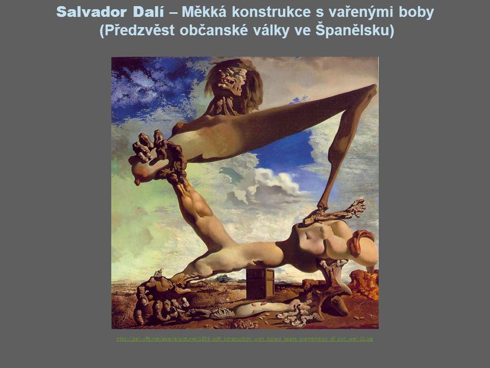 Salvador Dalí – Měkká konstrukce s vařenými boby (Předzvěst občanské války ve Španělsku) http://dali.uffs.net/galerie/pictures/1936_soft_construction_with_boiled_beans_premonition_of_civil_war_01.jpg