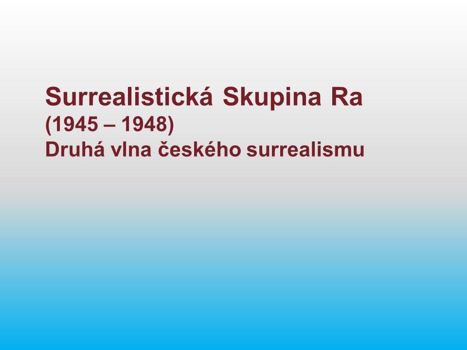 Surrealistická Skupina Ra (1945 – 1948) Druhá vlna českého surrealismu